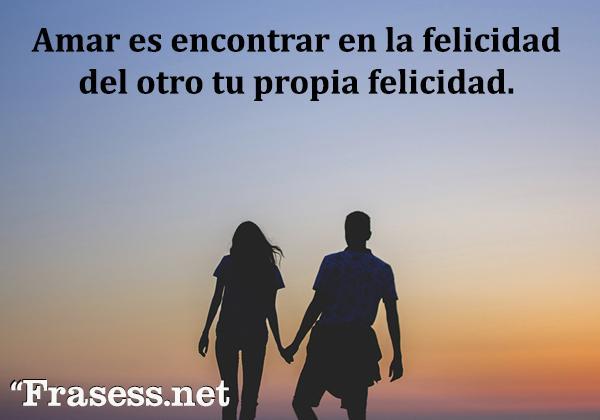 120 frases motivadoras de amor - Amar es encontrar en la felicidad del otro tu propia felicidad.
