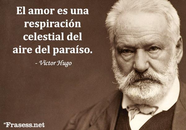 Frases de Víctor Hugo - El amor es una respiración celestial del aire del paraíso.