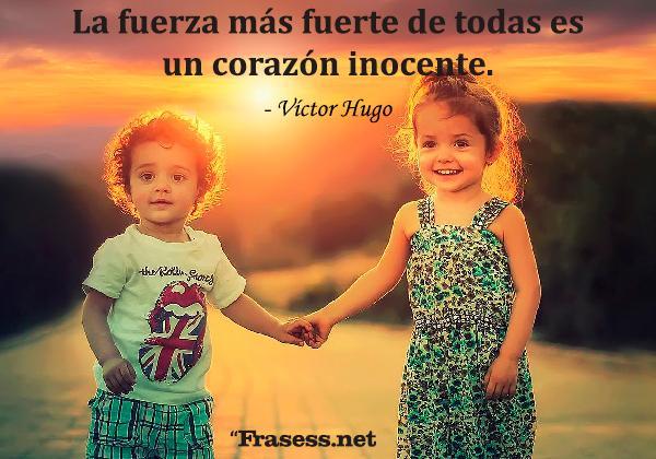 Frases de inocencia - La fuerza más fuerte de todas es un corazón inocente.
