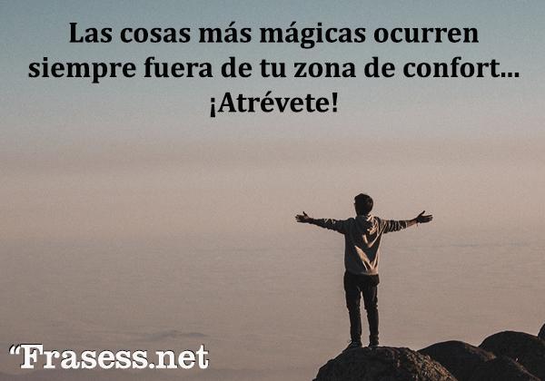 Frases de autoestima - Las cosas más mágicas ocurren siempre fuera de tu zona de confort... ¡Atrévete!