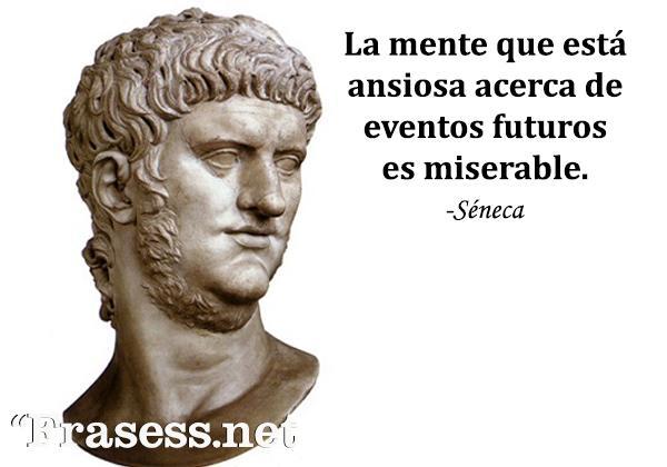 Frases de Séneca - La mente que está ansiosa acerca de eventos futuros es miserable.