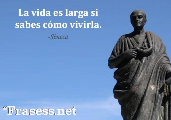 Frases de Séneca - La vida es larga si sabes cómo vivirla.