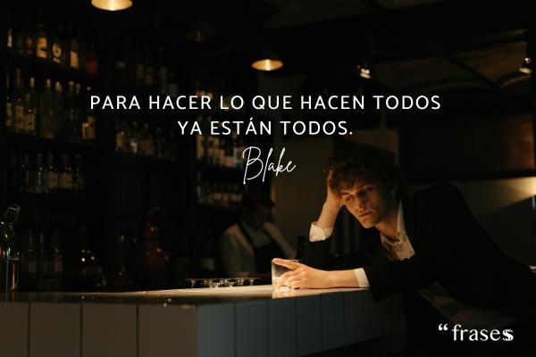 Frases de Blake - Para hacer lo que hacen todos ya están todos.