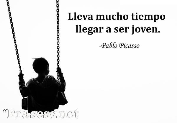 Frases de Picasso - Lleva mucho tiempo llegar a ser joven.