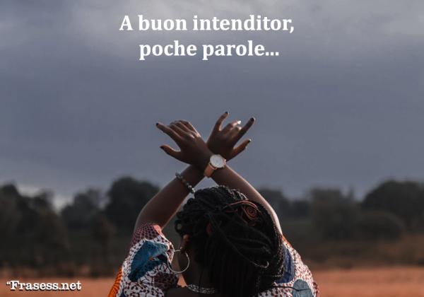 Frases en italiano bonitas – traducidas - A buon intenditor, poche palore. (A buen entendedor, pocas palabras)