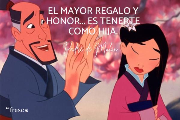 Frases de Mulán - El mayor regalo y honor... es tenerte como hija.