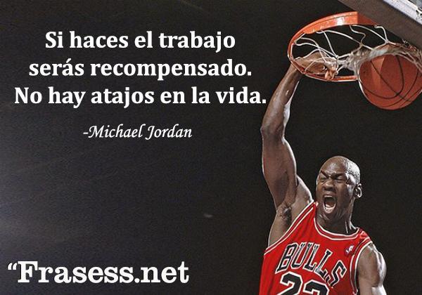 Frases de Michael Jordan - Si haces el trabajo, serás recompensado. No hay atajos en la vida.