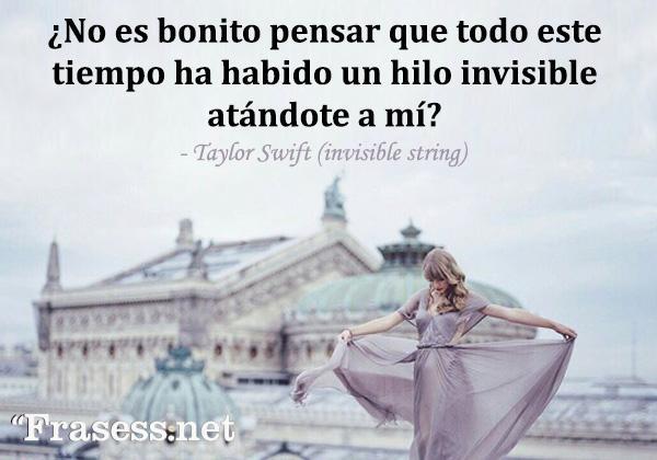 Frases de Taylor Swift - ¿No es bonito pensar que todo este tiempo ha habido un hilo invisible atándote a mí?