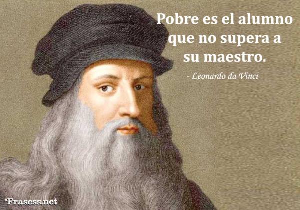 Frases de Leonardo da Vinci - Pobre es el alumno que no supera a su maestro.