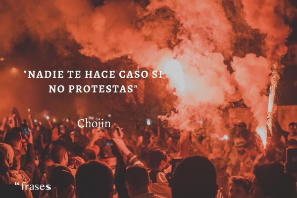 Frases de El Chojín - Nadie te hace caso si no protestas.
