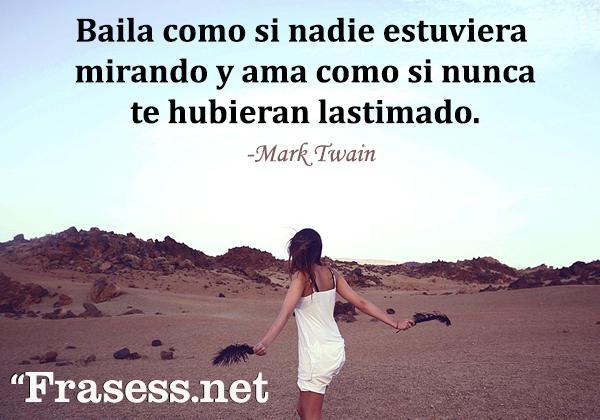 Frases de baile - Baila como si nadie estuviera mirando y ama como si nunca te hubieran lastimado.