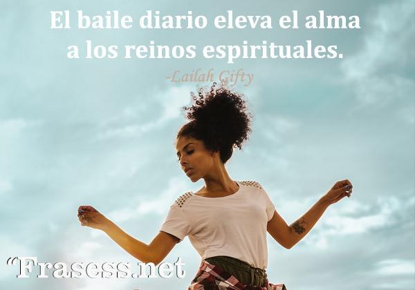 Frases de baile - El baile diario eleva el alma a los reinos espirituales.