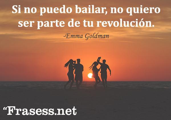 Frases de baile - Si no puedo bailar, no quiero ser parte de tu revolución.