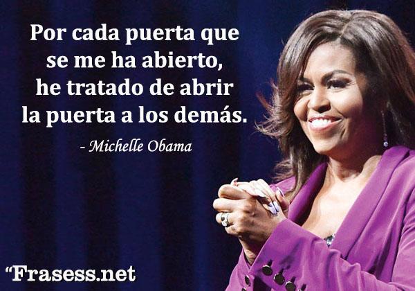 Frases de Michelle Obama - Por cada puerta que se me ha abierto, he tratado de abrir la puerta a los demás.