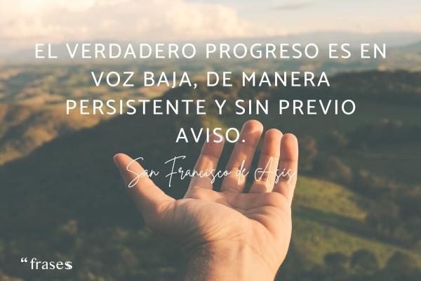 Frases de San Francisco de Asís - El verdadero progreso es en voz baja, de manera persistente y sin previo aviso.