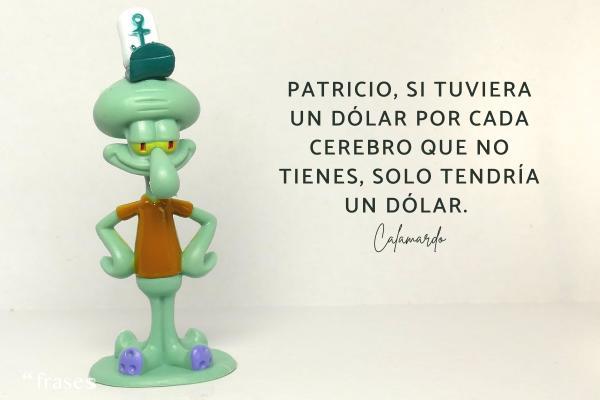 Frases de Bob Esponja - Patricio, si tuviera un dólar por cada cerebro que no tienes, solo tendría un dólar.