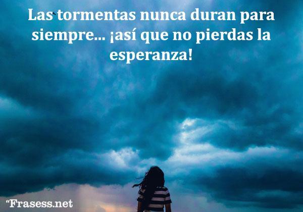 Frases de felicidad y alegría - Las tormentas nunca duran para siempre... ¡así que no pierdas la esperanza!