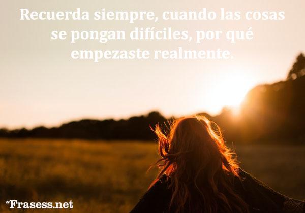 Frases de felicidad y alegría - Recuerda siempre, cuando las cosas se pongan difíciles, por qué empezaste realmente.