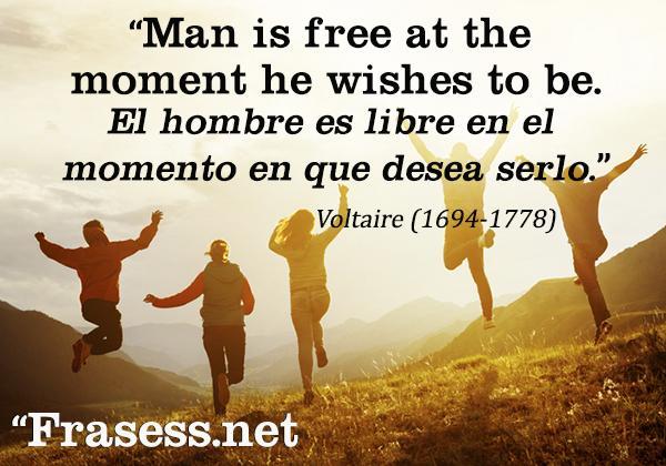 Frases de libertad - Man is free at the moment he wishes to be. (El hombre es libre en el momento en que desea serlo)