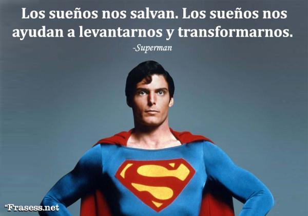 Frases de Superhéroes - Los sueños nos salvan. Los sueños nos ayudan a levantarnos y transformarnos.