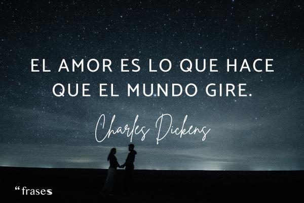 Frases de Charles Dickens - El amor es lo que hace que el mundo gire.