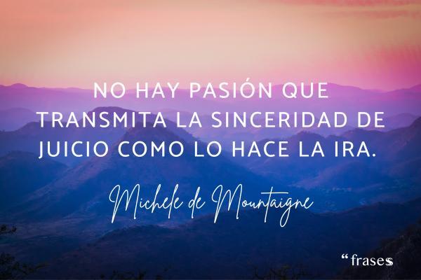 Frases de sinceridad - No hay pasión que transmita la sinceridad de juicio como lo hace la ira.
