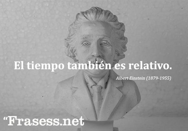 +160 frases de Albert Einstein - El tiempo también es relativo.