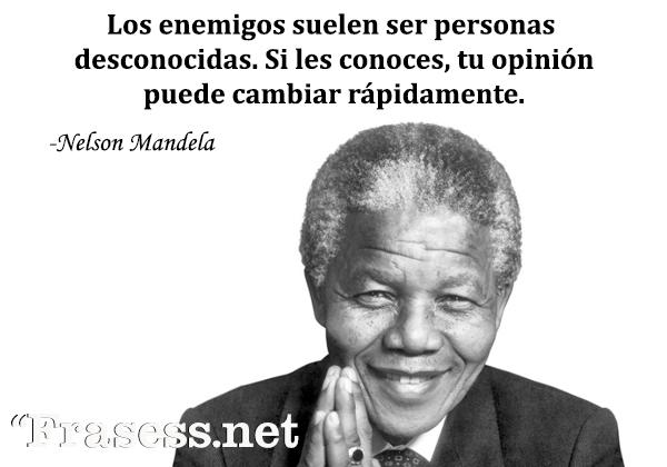 Frases de Nelson Mandela - Los enemigos suelen ser personas desconocidas. Si les conoces, tu opinión puede cambiar rápidamente.