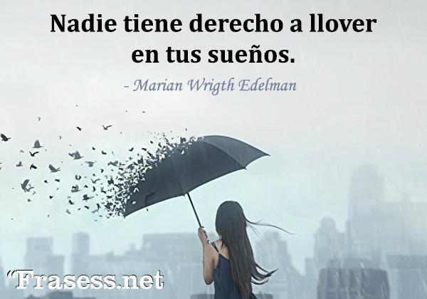 Frases de lluvia - Nadie tiene derecho a llover en tus sueños.