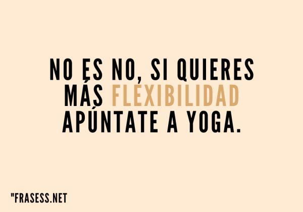 Frases para el día de la mujer - No es no, si quieres más flexibilidad apúntate a yoga.