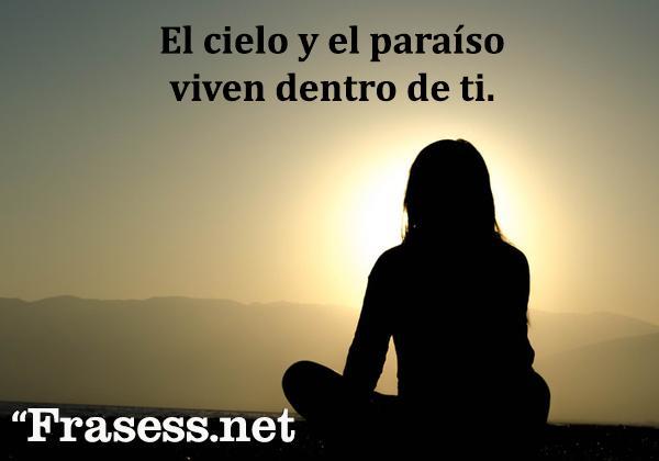 Frases zen - El cielo y el paraíso viven dentro de ti.
