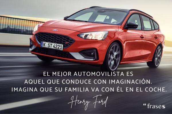Frases de coches - El mejor automovilista es aquel que conduce con imaginación. Imagina que su familia va con él en el coche.