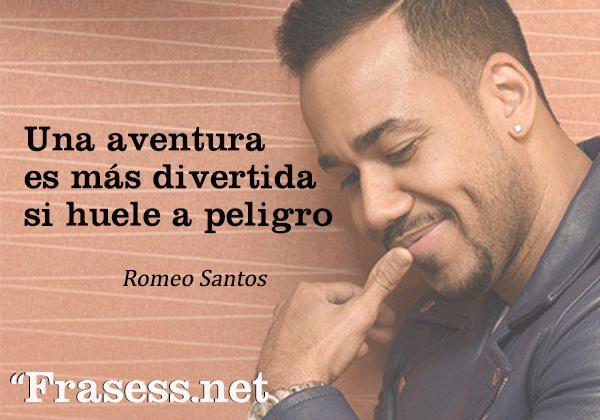 Frases de Romeo Santos - Una aventura es más divertida si huele a peligro.