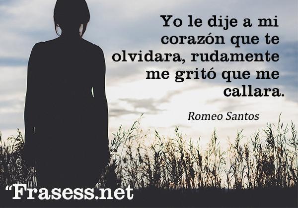 Frases de Romeo Santos - Yo le dije a mi corazón que te olvidara, rudamente me gritó que me callara.