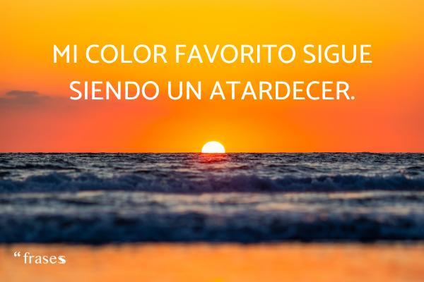 Frases de atardeceres - Mi color favorito sigue siendo un atardecer.