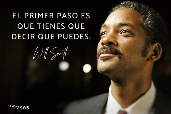Frases de Will Smith - El primer paso es que tienes que decir que puedes.
