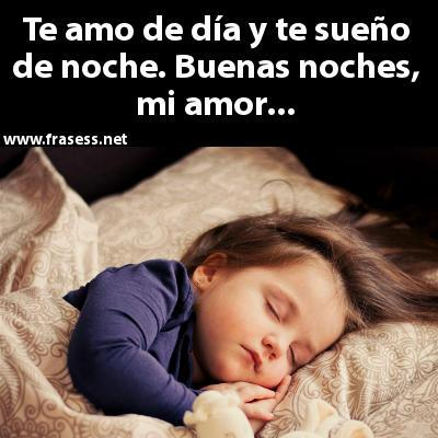 Frases de buenas noches, amor - Te amo de día y te sueño de noche. Buenas noches, mi amor...