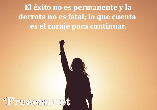 Frases para no rendirse - El éxito no es permanente y la derrota no es fatal; es el coraje para continuar lo que cuenta.