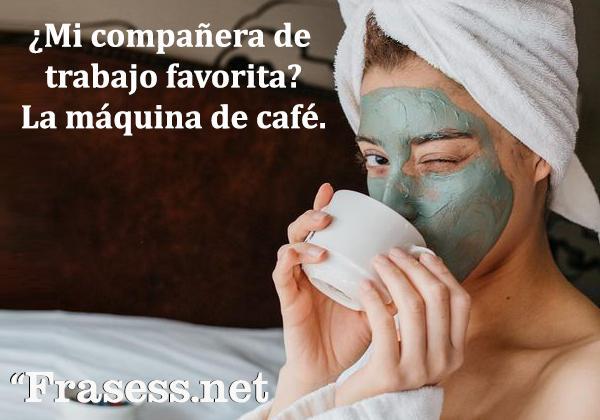 Frases de café - ¿Mi compañera de trabajo favorita? La máquina de café.
