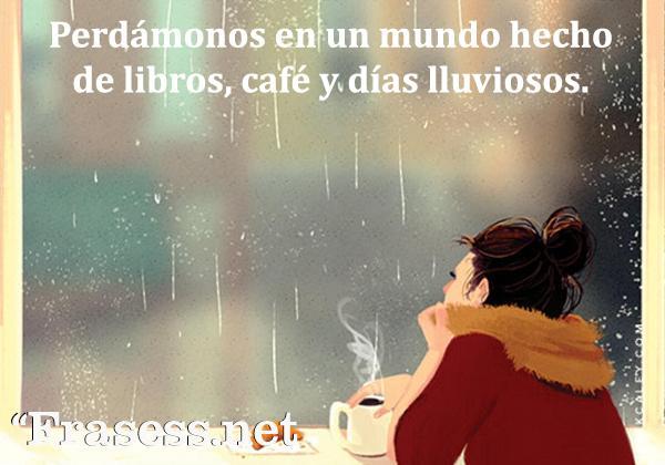 Frases de café - Perdámonos en un mundo hecho de libros, café y días lluviosos.