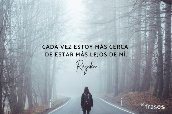 Frases de Rayden - Cada vez estoy más cerca de estar más lejos de mí.