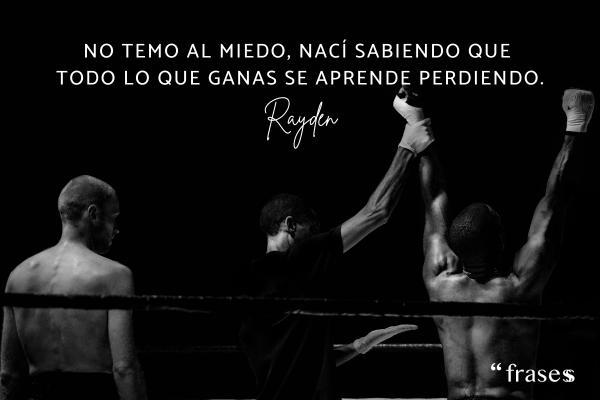 Frases de Rayden - No temo al miedo, nací sabiendo que todo lo que ganas se aprende perdiendo.