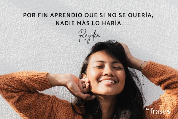 Frases de Rayden - Por fin aprendió que si no se quería, nadie más lo haría.