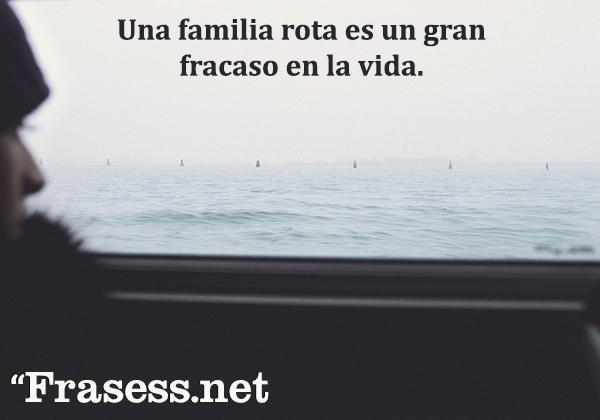 Frases de familia desunida - Una familia rota es un gran fracaso en la vida.