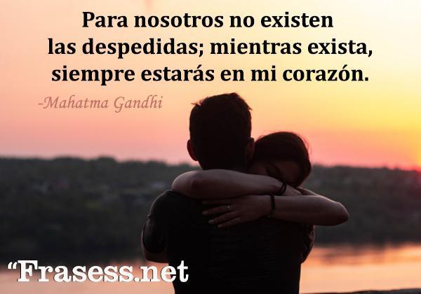 Frases emotivas - Para nosotros no existen las despedidas; mientras exista, siempre estarás en mi corazón.