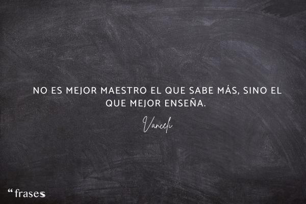 Frases del Día del Maestro - No es mejor maestro el que sabe más, sino el que mejor enseña.
