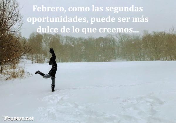 Frases y refranes de febrero - Febrero, como las segundas oportunidades, puede ser más dulce de lo que creemos... ¡feliz febrero a todos!