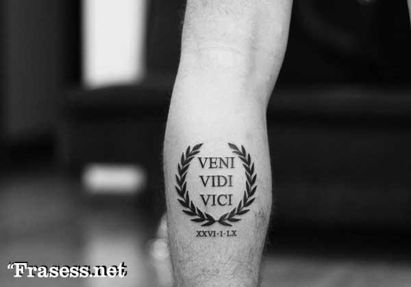 Frases para tatuajes cortas - Veni, vidi, vici. (Vine, vi y vencí).