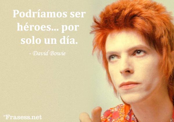 Frases de David Bowie - Podemos ser héroes sólo por un día.