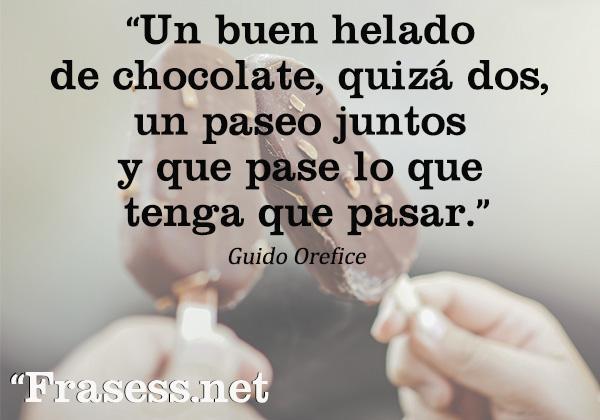 Frases de La vida es bella - Un buen helado de chocolate, quizá dos, un paseo juntos y que pase lo que tenga que pasar.